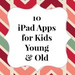 10 Great iPad Apps for Kids {Young and Old}