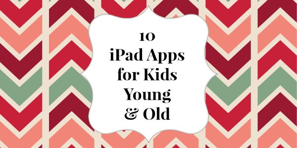 Ten iPad Apps for Kids Young and Old {Mommyality.com}